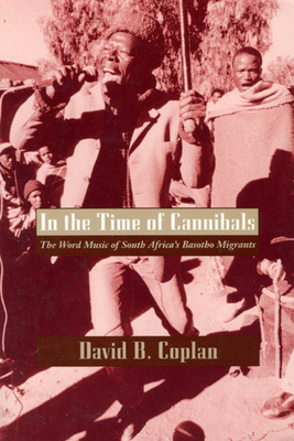 In the Time of Cannibals: The Word Music of South Africa's Basotho Migrants - Coplan, David B