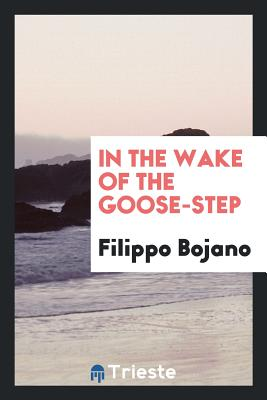 In the Wake of the Goose-Step - Bojano, Filippo