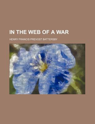 In the Web of a War - Battersby, Henry Francis