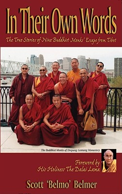 In Their Own Words: The True Stories of Nine Buddhist Monks' Escape from Tibet - Belmer, Scott, and His Holiness the Dalai Lama (Foreword by)