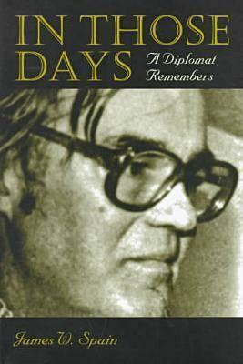 In Those Days: A Diplomat Remembers - Spain, James W