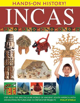 Incas: Step Into the Spectacular World of Ancient South America, with 340 Exciting Pictures and 15 Step-By-Step Projects - Steele, Philip