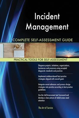 Incident Management Complete Self-Assessment Guide - Blokdyk, Gerardus