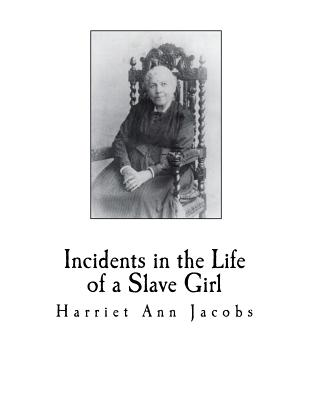 Incidents in the Life of a Slave Girl - Jacobs, Harriet Ann, and Child, L Maria (Editor), and Brent, Linda