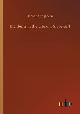 Incidents in the Life of a Slave Girl - Jacobs, Harriet Ann