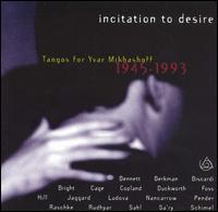 Incitation to Desire: Tangos for Yvar Mikhashoff - Yvar Mikhashoff (piano)