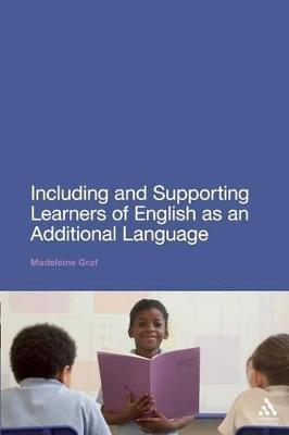 Including and Supporting Learners of English as an Additional Language - Graf, Madeleine