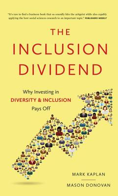 Inclusion Dividend: Why Investing in Diversity & Inclusion Pays Off - Kaplan, Mark, and Donovan, Mason