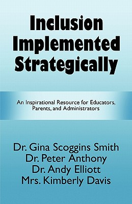 Inclusion Implemented Strategically: An Inspirational Resource for Educators, Parents, and Administrators - Smith, Dr Gina Scoggins, and Anthony, Dr Peter, and Elliott, Dr Andy