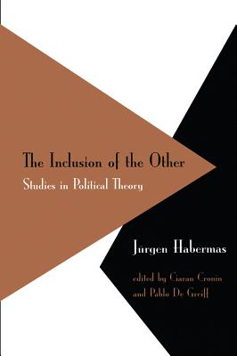 Inclusion of the Other: Studies in Political Theory - Habermas, Jurgen, and Cronin, Ciaran (Editor), and De Greiff, Pablo (Editor)