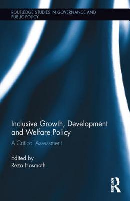 Inclusive Growth, Development and Welfare Policy: A Critical Assessment - Hasmath, Reza (Editor)