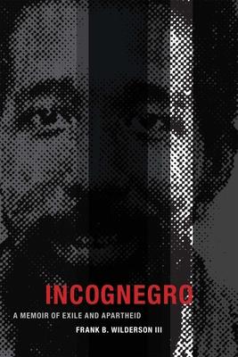 Incognegro: A Memoir of Exile and Apartheid - Wilderson, Frank B, III