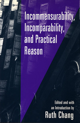 Incommensurability, Incomparability, and Practical Reason - Chang, Ruth