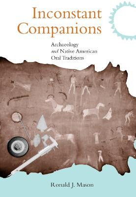 Inconstant Companions: Archaeology and North American Indian Oral Traditions - Mason, Ronald J