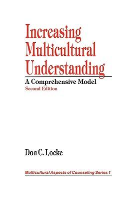 Increasing Multicultural Understanding: A Comprehensive Model - Locke, Don C, Dr.