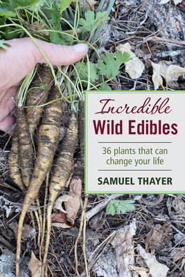 Incredible Wild Edibles - Thayer, Samuel