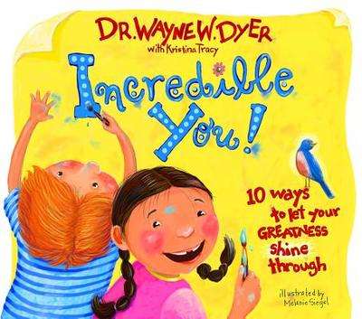 Incredible You!: 10 Ways to Let Your Greatness Shine Through - Dyer, Wayne W, Dr., and Tracy, Kristina