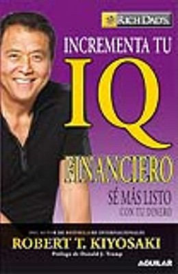 Incrementa Tu IQ Financiero: Se Mas Listo Con Tu Dinero - Kiyosaki, Robert T, and Johnson, Jake