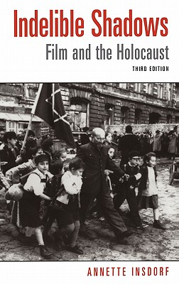 Indelible Shadows: Film and the Holocaust - Insdorf, Annette, PH.D., and Wiesel, Elie (Foreword by)