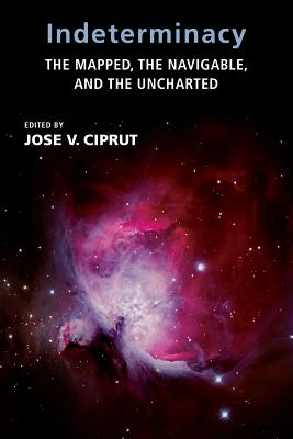 Indeterminacy: The Mapped, the Navigable, and the Uncharted - Ciprut, Jose V (Contributions by), and Guyer, Paul (Contributions by), and Hardin, Russell (Contributions by)