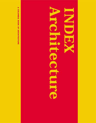 Index Architecture: A Columbia Architecture Book - Tschumi, Bernard (Editor), and Berman, Matthew (Editor)