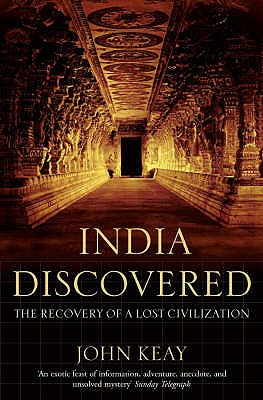 India Discovered: The Recovery of a Lost Civilization - Keay, John