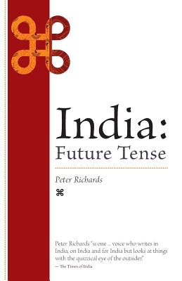 India: Future Tense - Richards, Peter