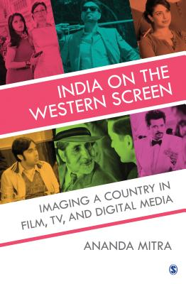 India on the Western Screen: Imaging a Country in Film, TV, and Digital Media - Mitra, Ananda
