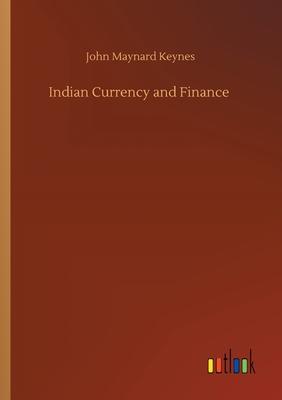 Indian Currency and Finance - Keynes, John Maynard