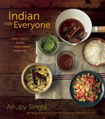 Indian for Everyone: The Home Cook's Guide to Traditional Favorites - Singla, Anupy