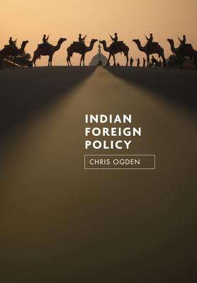 Indian Foreign Policy: Ambition and Transition - Ogden, Chris