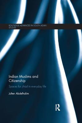 Indian Muslims and Citizenship: Spaces for Jihad in Everyday Life - Abdelhalim, Julten