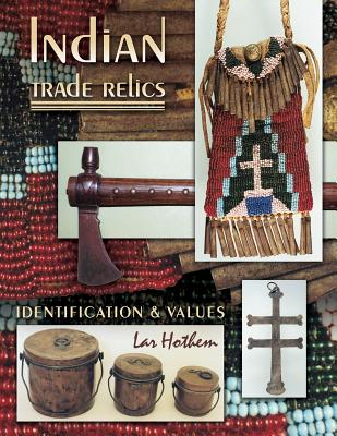 Indian Trade Relics: Identification & Values - Hothem, Lar