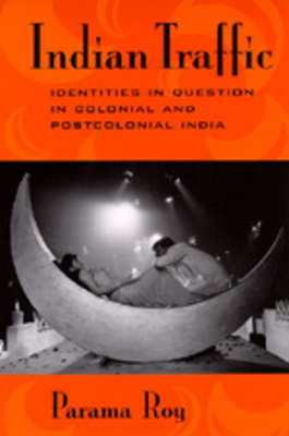 Indian Traffic: Identities/Question/Colonial/Postcolonial - Roy, Parama