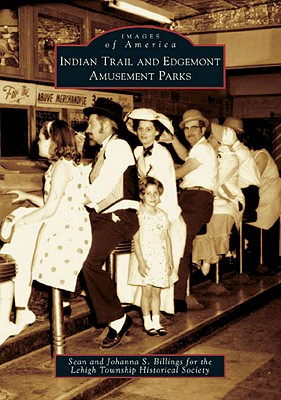 Indian Trail and Edgemont Amusement Parks - Billings, Sean, and Billings, Johanna S