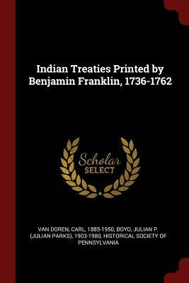 Indian Treaties Printed by Benjamin Franklin, 1736-1762 - Van Doren, Carl