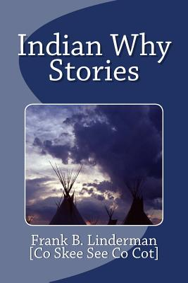 Indian Why Stories - Co Skee See Co Cot, and Linderman, Frank B