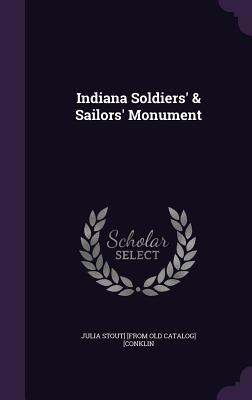 Indiana Soldiers' & Sailors' Monument - [Conklin, Julia Stout] [From Old Catalog