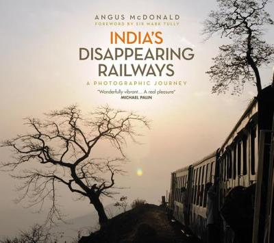 India's Disappearing Railways - McDonald, Angus
