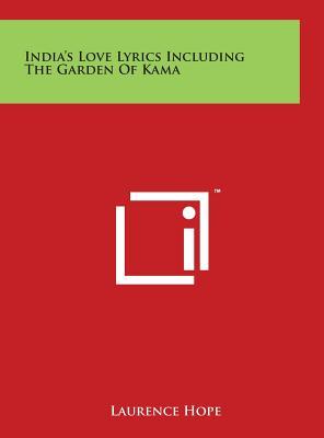 India's Love Lyrics Including the Garden of Kama - Hope, Laurence