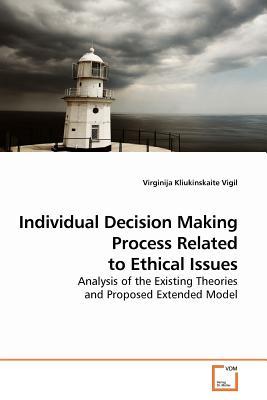 Individual Decision Making Process Related to Ethical Issues - Kliukinskaite Vigil, Virginija