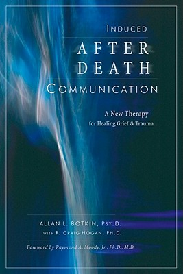 Induced After-Death Communication: A New Therapy for Healing Grief and Trauma - Botkin, Allan L