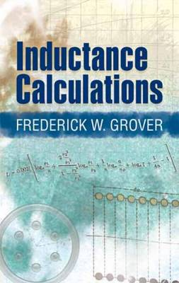 Inductance Calculations: Working Formulas and Tables - Grover, Frederick W