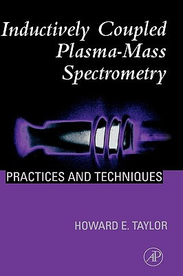 Inductively Coupled Plasma-Mass Spectrometry: Practices and Techniques - Taylor, Howard E