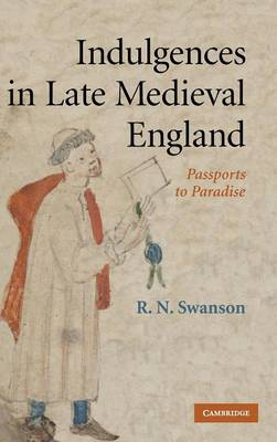 Indulgences in Late Medieval England: Passports to Paradise? - Swanson, R N