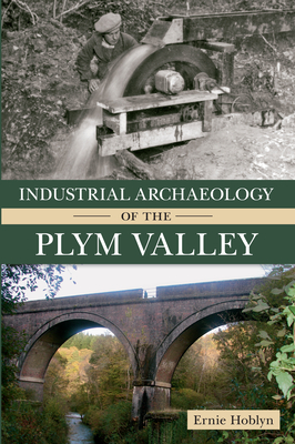 Industrial Archaeology of the Plym Valley - Hoblyn, Ernie