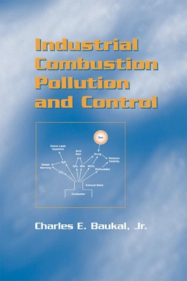 Industrial Combustion Pollution and Control - Baukal Jr, Charles E (Editor)
