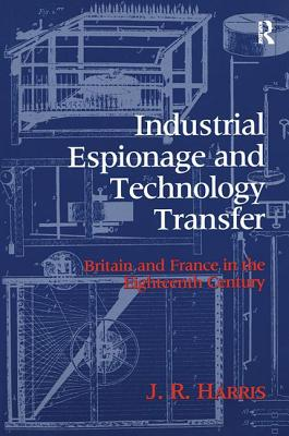 Industrial Espionage and Technology Transfer: Britain and France in the 18th Century - Harris, John R.