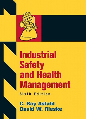 Industrial Safety and Health Management - Asfahl, C Ray, and Rieske, David W