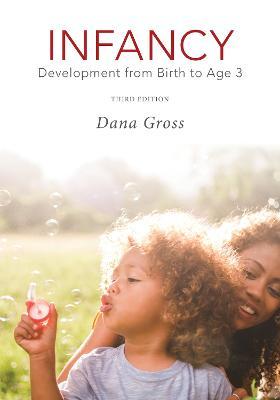 Infancy: Development from Birth to Age 3 - Gross, Dana